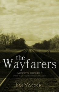 The Wayfarers | Jacob's Trouble - end times, end to days, Christian fiction books, rapture, Anti-Christ, Revelation, Israel, Illuminati, Isaiah 17:1, Ezekiel 38 -39, Psalm 83, Martial Law, Tribulation, National Guard, UN, CSX, .99 kindle