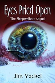What will it take to shake them awake?  'Eyes Pried Open: The Sleepwalkers sequel' novel by author Jim Yackel.