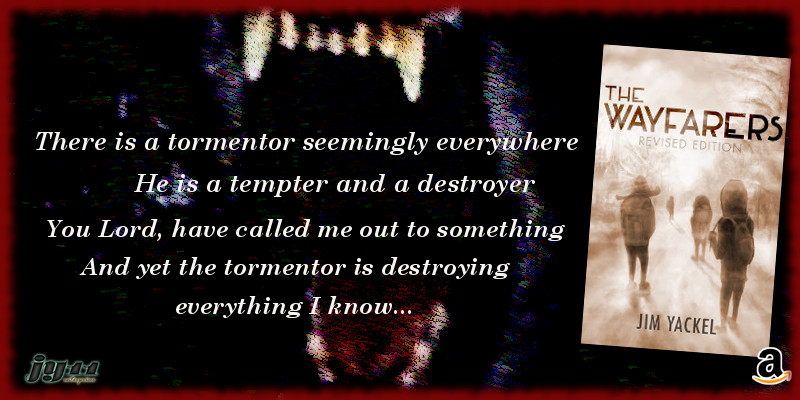 The tormentor is a temptor and destroyer, but there is salvation and hope. The Wayfarers: Revised Edition Christian end times fiction suspense in Kindle or paperback